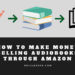 How to Make Money Selling Audiobooks (ACX) Through Amazon